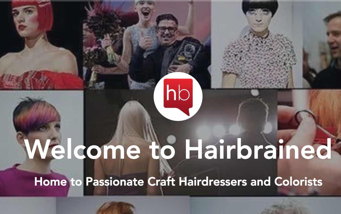 Hairbrained.me - What is Hairbrained?Hairbrained (Hb) is the world's leading digital & social based community for #crafthairdressers and colorists. We exist as a no-cost space for artists, craftsmen, and educators to come together to create, inspire and share.