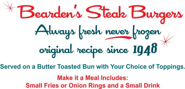 Bearden's Steak Burgers. Always fresh never frozen. Original recipe since 1948. Menu.