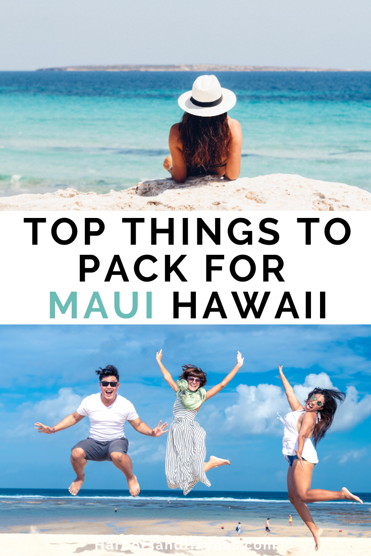 The Ultimate Maui Packing List And What To Wear In Maui Harbors Havens