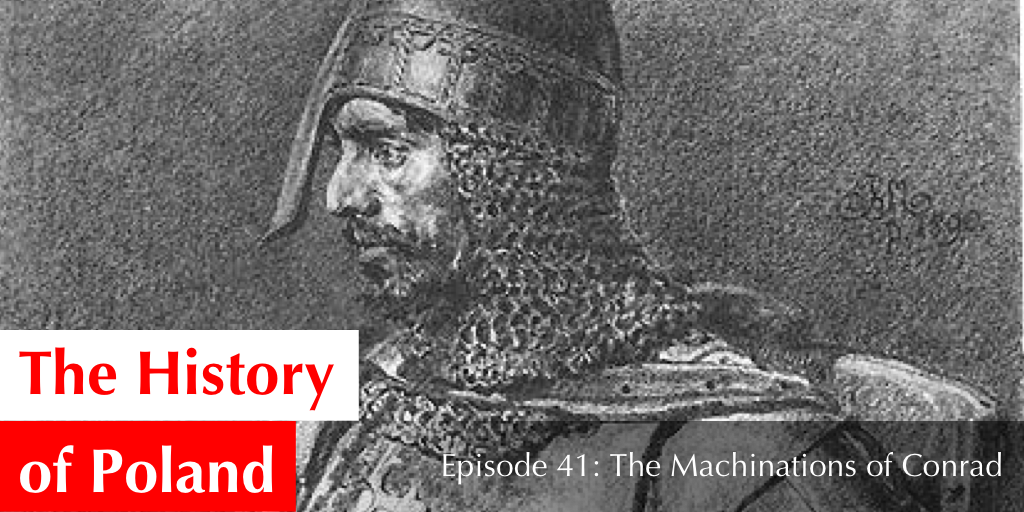 Episode 41: The Machinations of Conrad of Masovia