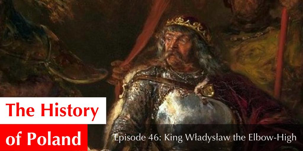 Episode 46: King Władysław the Elbow-High