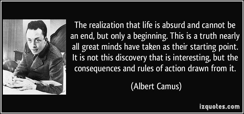 quote-the-realization-that-life-is-absurd-and-cannot-be-an-end-but-only-a-beginning-this-is-a-truth-albert-camus-216203.jpg