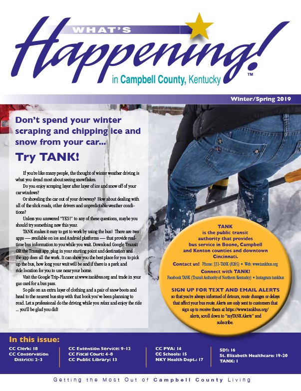 WHAT'S HAPPENING!™ IN CAMPBELL COUNTY - Click on a link to open or download your issue of What's Happening!™ in Campbell County, Kentucky.CAMPBELL COUNTY NEWSLETTERS:> Winter/Spring 2019> Fall/Winter 2018> Winter/Spring 2018> Fall/Winter/2017> Winter/Spring/2017> Fall/Winter/2016> Winter/Spring/2016> Fall/Winter 2015/2016> Winter/Spring 2015> Fall/Winter 2014> Spring/Summer 2014