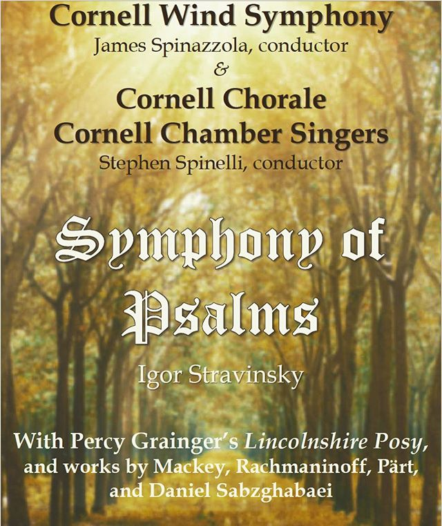 We are excited to announce that the Cornell University Chorale, Cornell University Chamber Singers, and the Cornell Wind Symphony will combine forces this Spring to present Igor Stravinsky's stunning and virtuosic Symphony of Psalms!  As we near the fast-approaching end of the academic year, come and enjoy this FREE concert. The concert will also feature individual performances by the Chorale and the Wind Symphony of works by Pärt, Rachmaninoff, and Grainger. The concert will be May 5th at 3:00 pm in Bailey Hall here at Cornell.  Also, for the first time in the Chorale's history, we will be LIVE-STREAMING the concert! More details to come.  We hope to see you there!  #cornell #music #cornellmusic #chorale #stravinsky #rachmaninoff  @musicatcornell @cuwinds