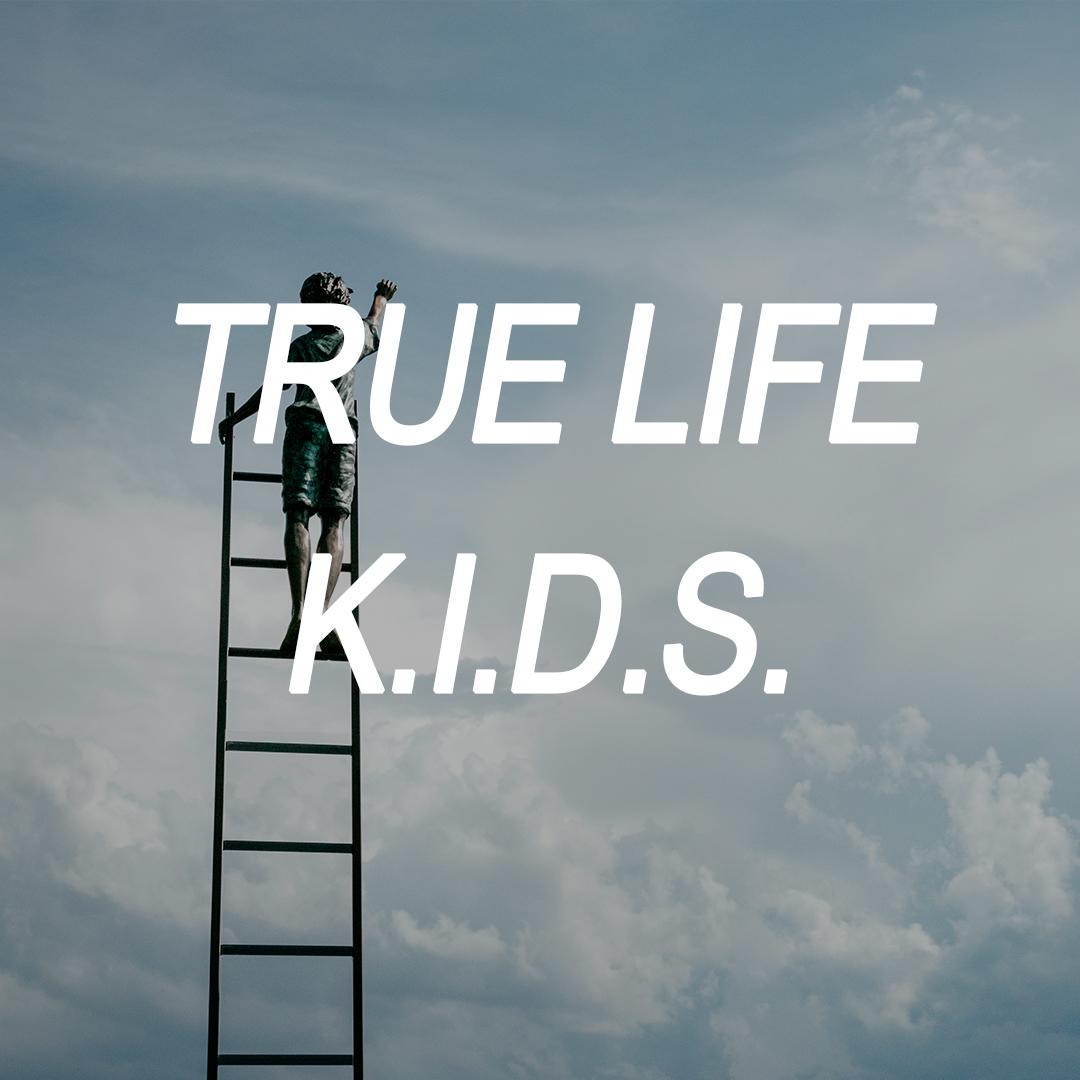 TRUE LIFE K.I.D.S.