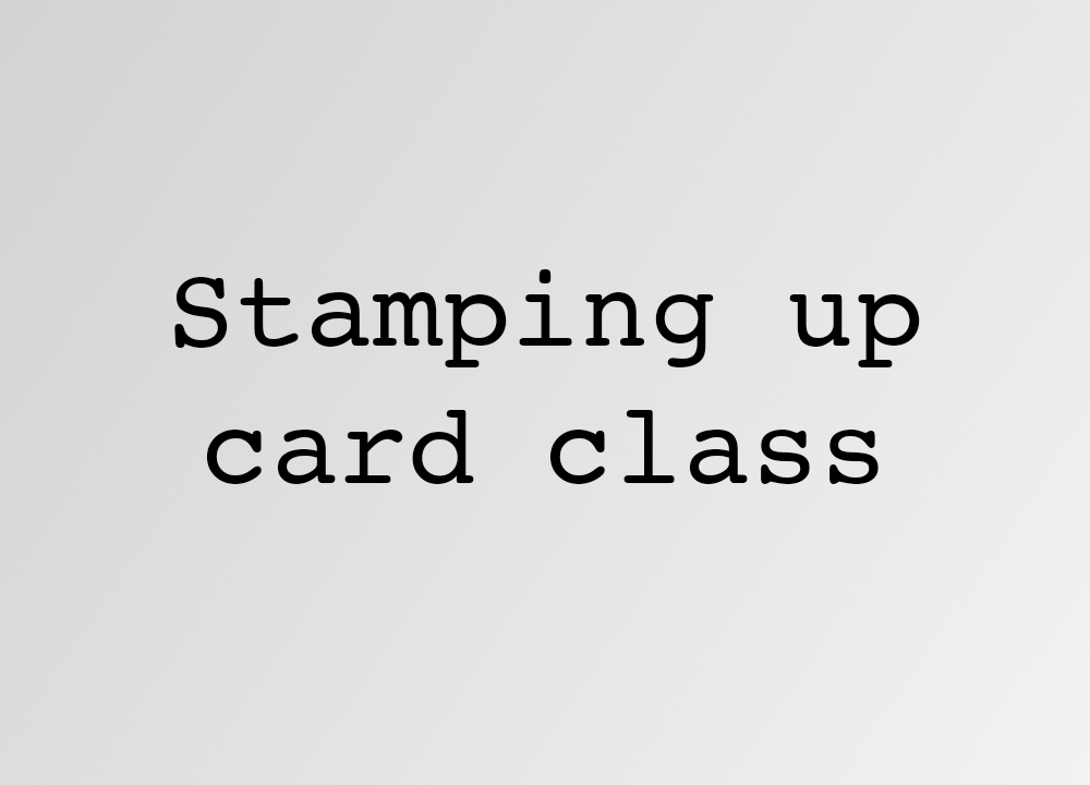 Stamping Up Card Class