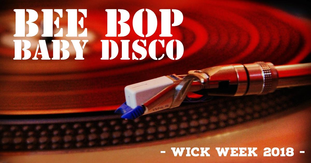 The Bee Bop Disco - Wick Week 2018.