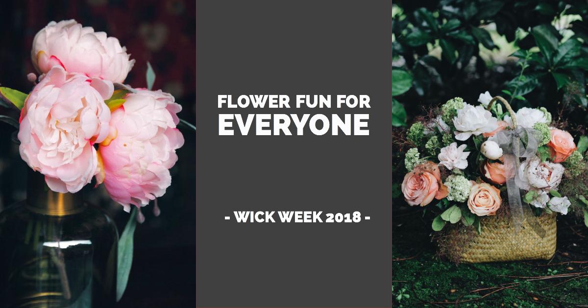 Flower Fun For Everyone - Wick Week 2018