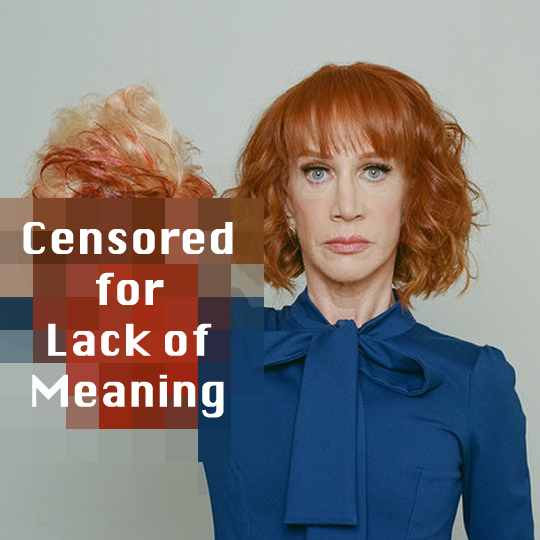 Comedian Kathy Griffin can't explain the meaning behind the original, uncensored version of this photo. We've edited it, because it makes no sense.