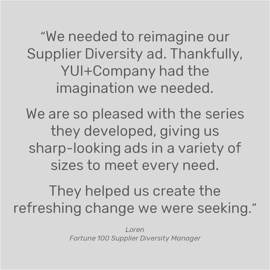 ADVERTISING   A three-part series of ads promoting supplier diversity