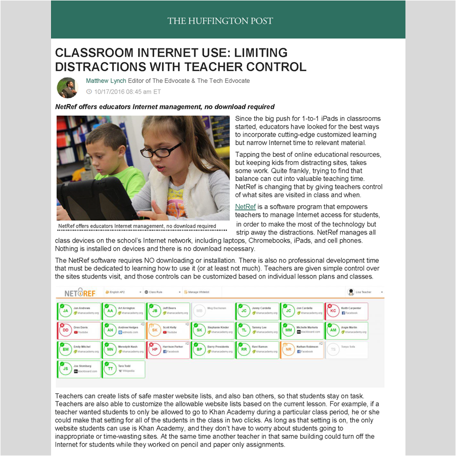 INFLUENCER OUTREACH   The Huffington Post published  Classrom Internet Use: Limiting Distractions with Teacher Control , a review of  NetRef  by Dr. Matthew Lynch of The Tech Edvocate