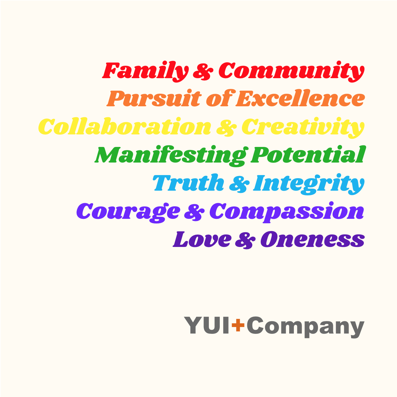As a purpose-driven, strategic communications firm,  YUI+Company  believes in empowering individuals and organizations to anchor in soul and conduct PR with Purpose℠. Beyond all else, we value family, community, the pursuit of excellence, collaboration, creativity, manifesting potential, truth, integrity, courage, compassion, love, and oneness.