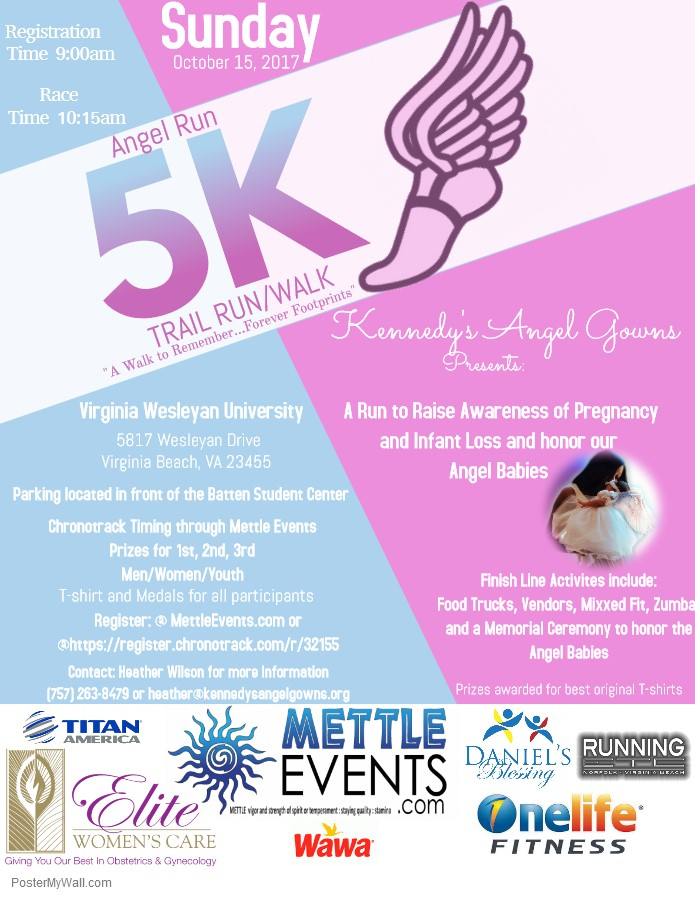 Angel Run 5K - October is Pregnancy and Infant Loss Remembrance Month.  Kennedy's Angel Gowns is hosting a Angel Run 5K at Virginia Wesleyan University on October 15 at 10:15AM.  To register click here.