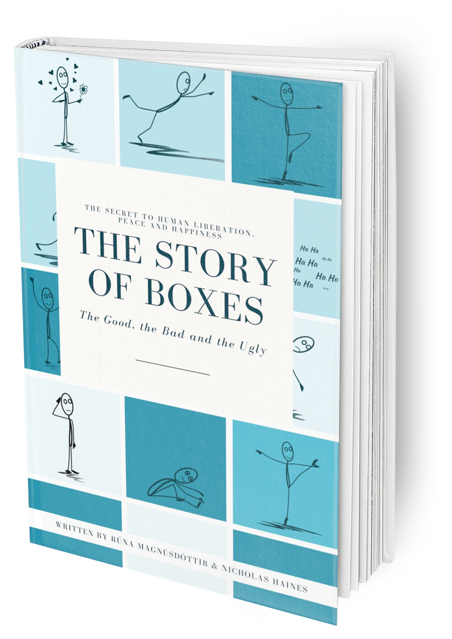 The Story of Boxes… - The Good, The Bad and The UglyThe Secret to Human Liberation, Peace and Happinessby Rúna Magnúsdóttir & Nicholas Haines…a new way of looking at the world, explains what limits us as human beings, and sets us on a path to be and love who we truly are.