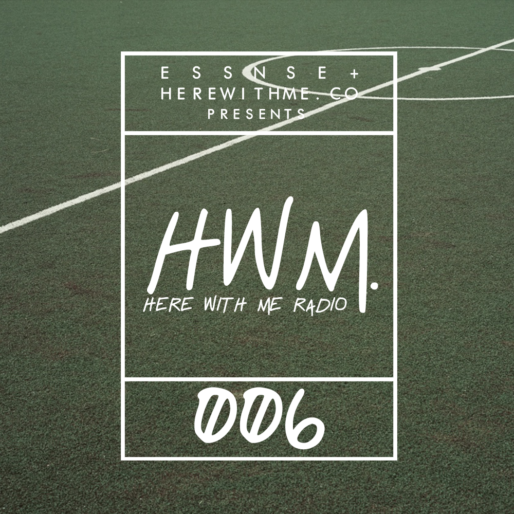 HWM RADIO 006 - [Presented by E S S N S E + HereWithMe.co]