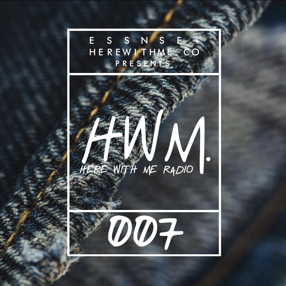 HWM RADIO 007 - [Presented by E S S N S E + HereWithMe.co]