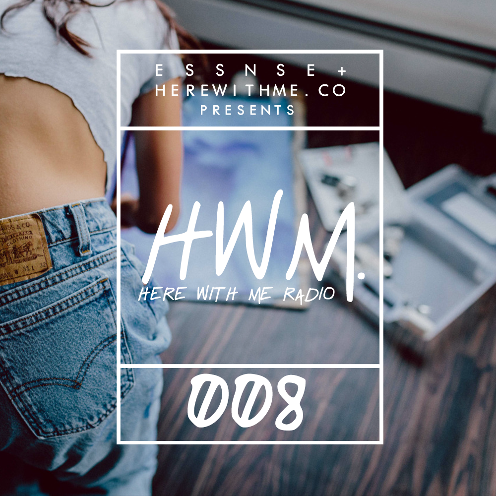 HWM RADIO 008 - [Presented by E S S N S E + HereWithMe.co]