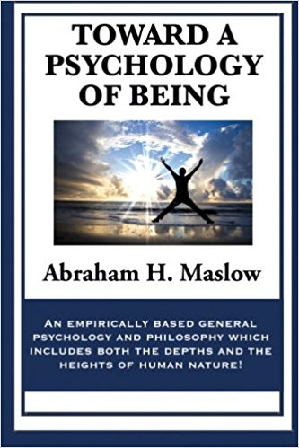 Toward a Psychology of Being by: Abraham H. Maslow