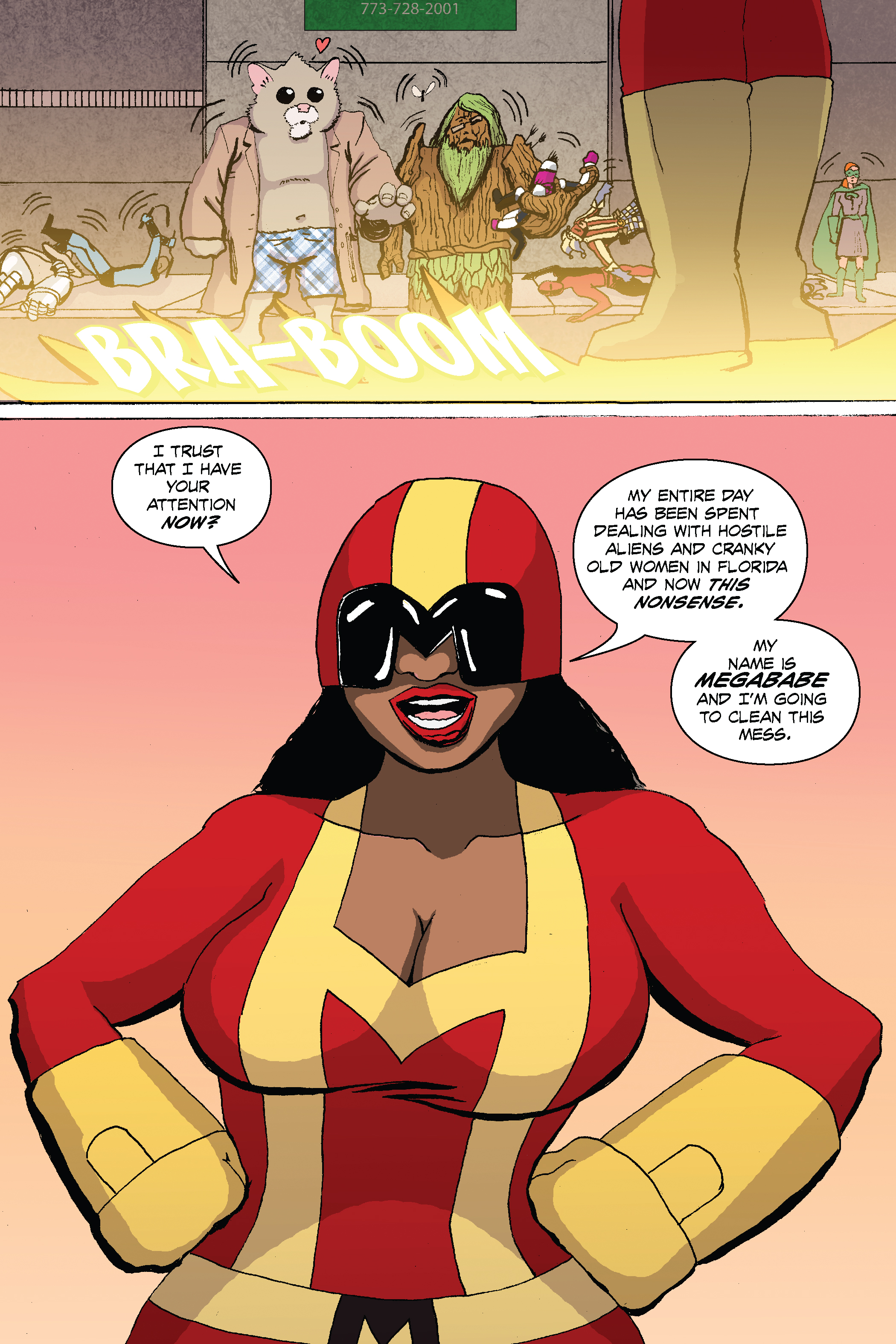 PAGE 24 Panel 1. Two large yellow boots appear as a large thud happens that floors everyone in the battle except Roosevelt, Mystery Girl and Living Log. A small bright heart shoots out of Roosevelt.  Panel 2. MegaBabe appears. Her helmet is red with a gold stripe, Her gauntlets are gold as is her belt and the M on her chest the rest of her suit is red. Her lipstick is red and her skin is the same tone as Rosario Dawson. Kind of light mocha colored. (Should be slightly darker than Shayna, her daughter)  MEGABABE: Did that get your attention? GOOD. You may have heard of me, my name is MegaBabe and I'm here to clean up this mess.