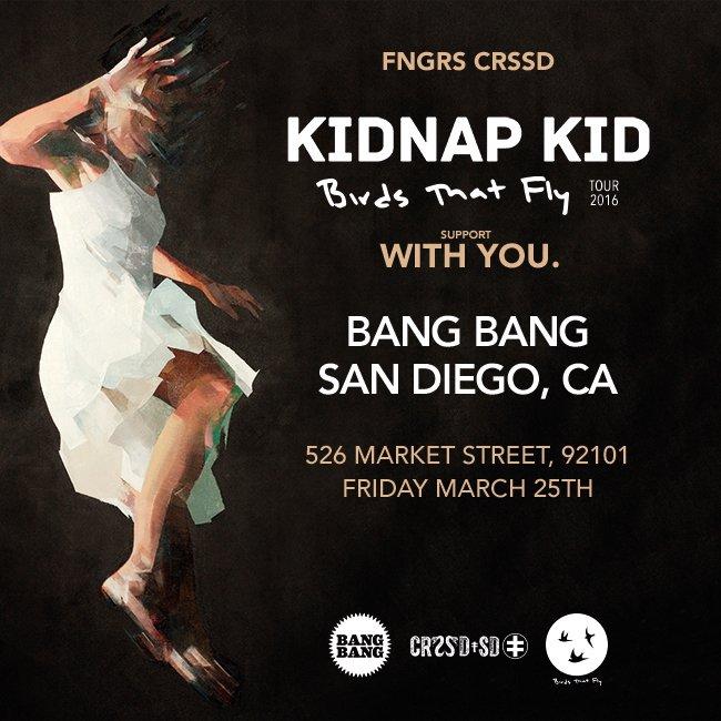 03-25-16 FNGRS CRSSD Bang Bang Kidnap Kid - San Diego.jpg