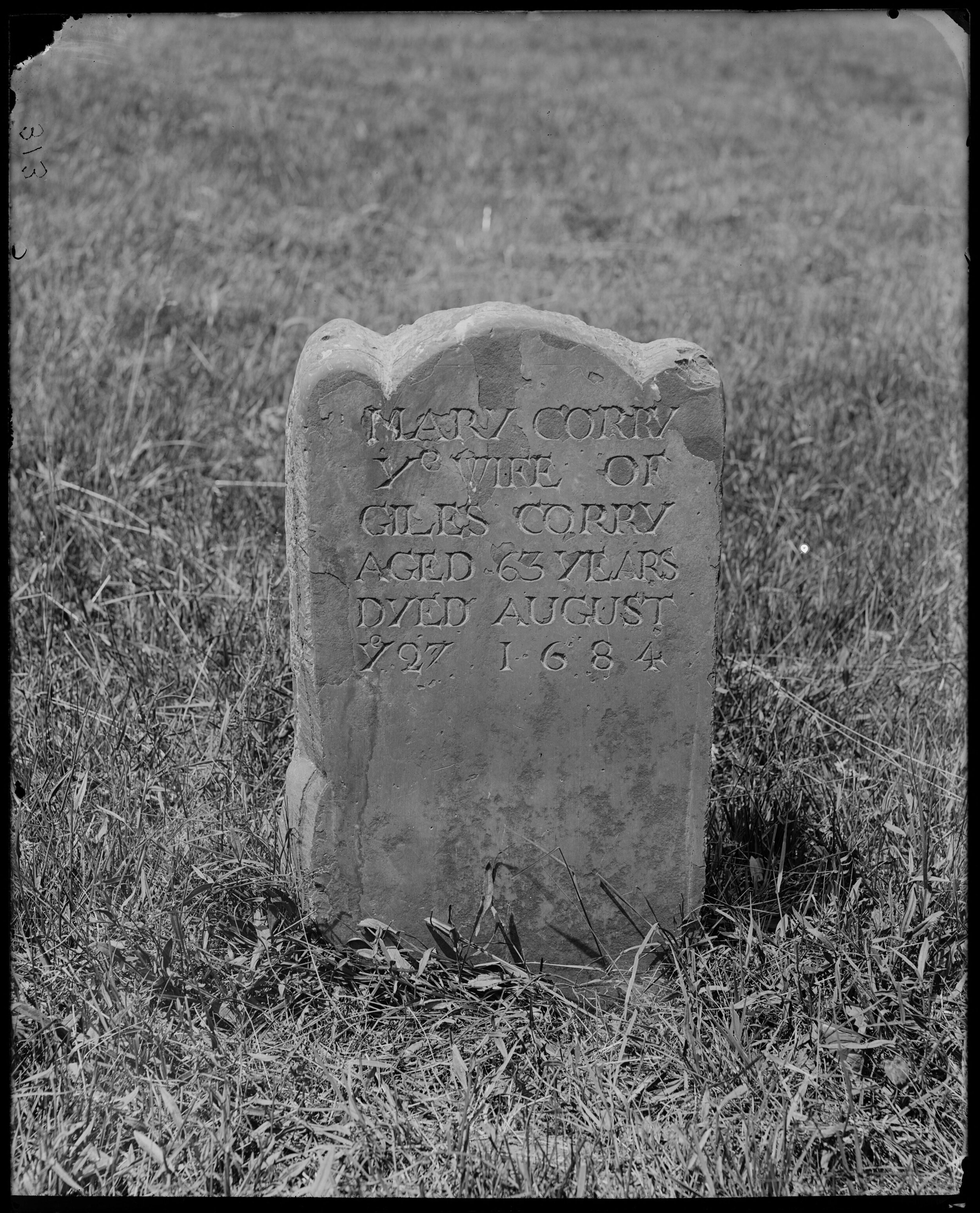 """MARY COREY, WIFE OF GILES COREY   Mary Corry (Corey) was the first wife of Giles Corey, who was accused of witchcraft during the Salem Witch Trials of 1692 and was executed by """"pressing"""". Mary died in 1684, eight years before the Witch Trials.   Frank Cousins, [Monuments, Mary Corey, aged 63, September 27, 1684, Salem, Charter Street Cemetery) , [1864-1914], Frank Cousins Collection of Glass Plate Negatives, Courtesy of Phillips Library, Peabody Essex Museum, Salem, MA."""