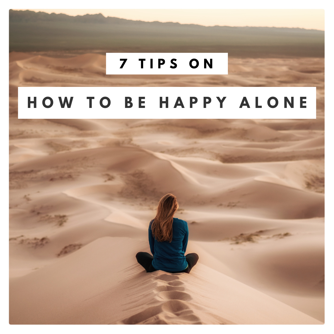 7 tips on how to be happy alone.png