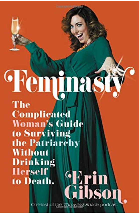 Feminasty: The Complicated Woman's Guide to Surviving the Patriarchy Without Drinking Herself to Death - Erin Gibson Review via @ginka + ginkaville.com