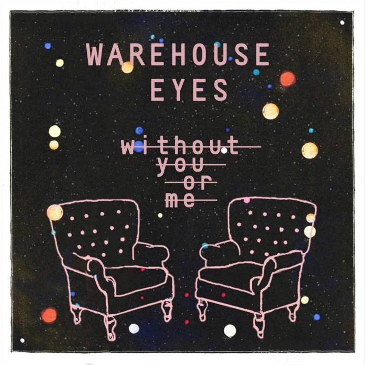 Warehouse Eyes :: Without You Or Me (Single) (2016)