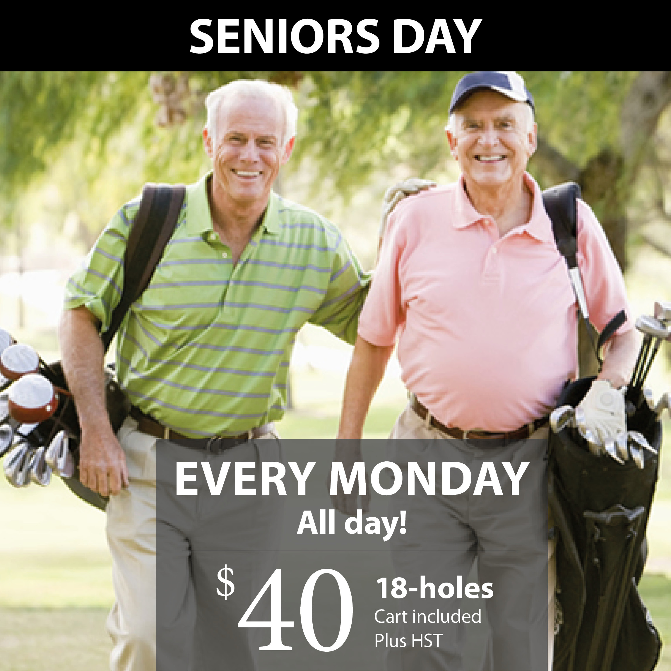 Enjoy Seniors Day every Monday, all season long!