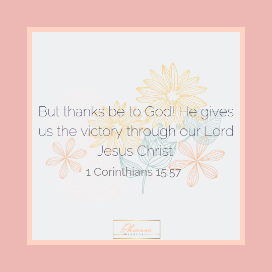 But thanks be to God! He gives us the victory through our Lord Jesus Christ. (1).png