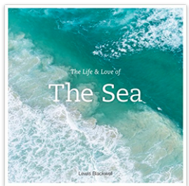 The Life and Love of the Sea by Lewis Blackwell
