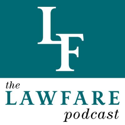 The Lawfare Podcast | Lawfare