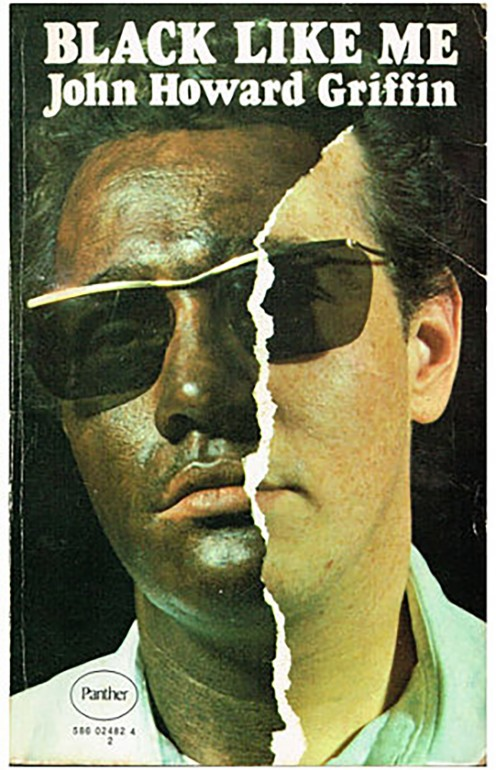 A white man turned black in John Howard Griffin's  Black Like Me . Many viewed Griffin as a hero for his seminal work. Others felt betrayal.