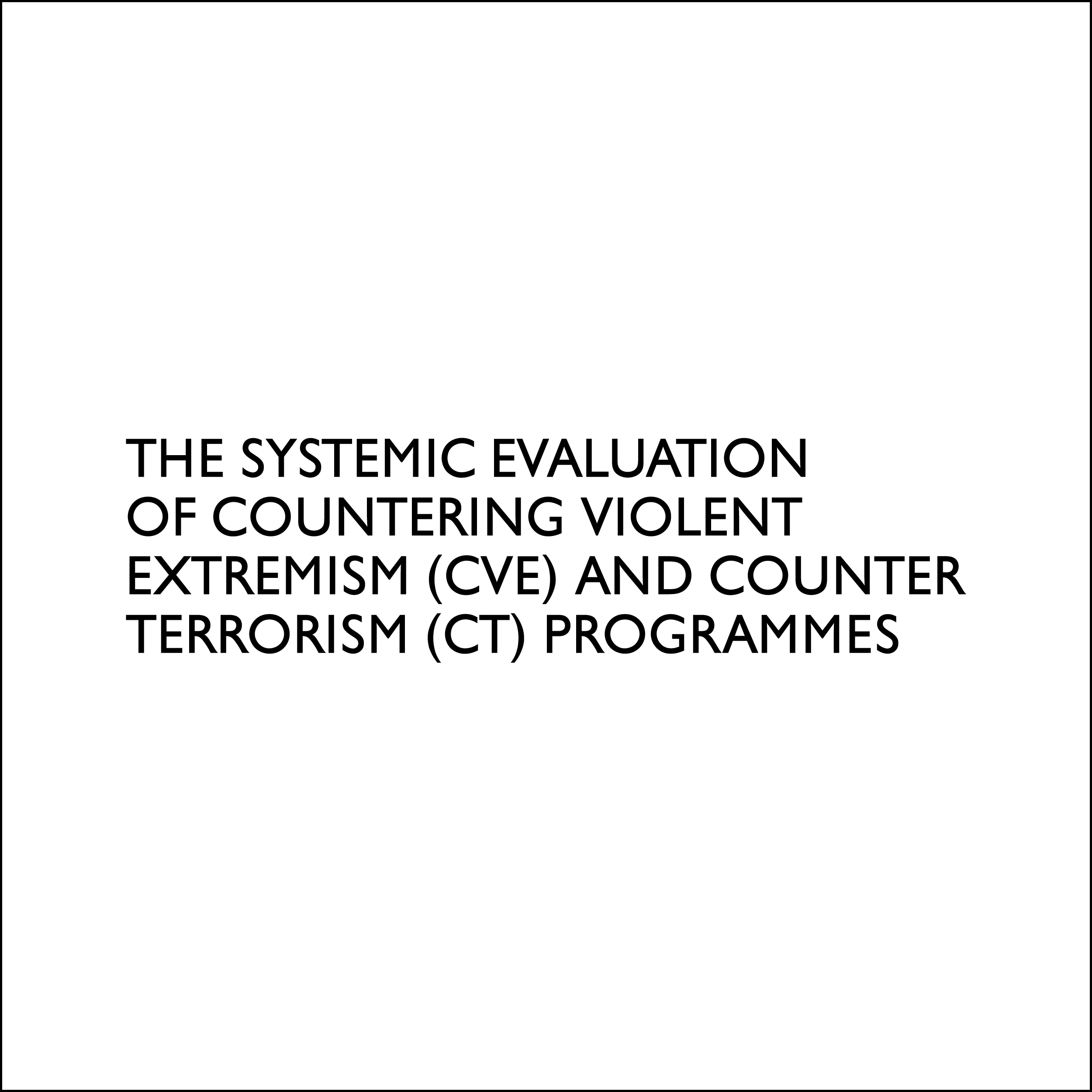 The Systemic Evaluation of Countering Violent Extremism (CVE) and Counter Terrorism (CT) Programmes |journal publication