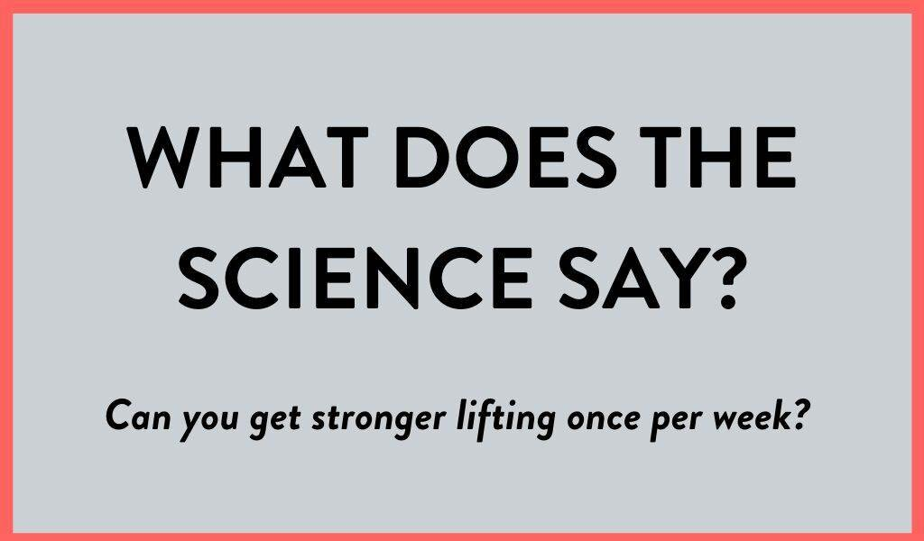 what_does_the_science_say_about_lifting_once_per_week.jpg