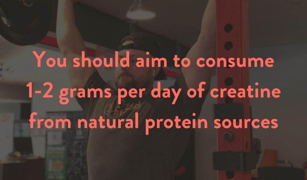Consume 1-2 grams per day of creatine