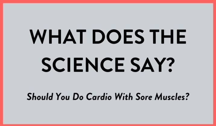 Should you do cardio with sore muscles?
