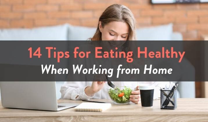 14 Tips for Eating Healthy When Working from Home.jpg