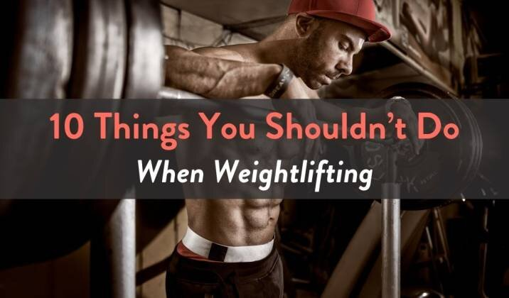 10 Things You Shouldn't Do When Weightlifting.jpg