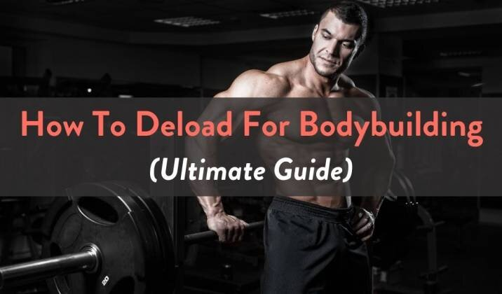 How To Deload For Bodybuilding - Ultimate Guide.jpg