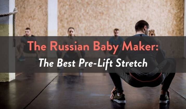 The Russian Baby Maker - The Best Pre-Lift Stretch.jpg