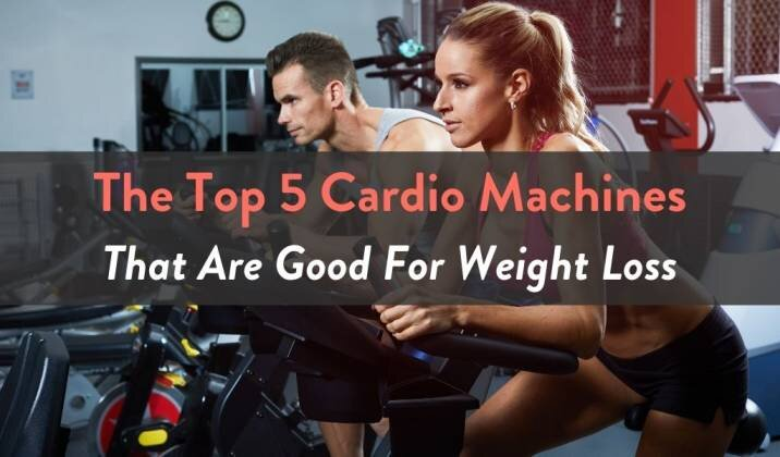 Top 5 Cardio Machines That Are Good For Weight Loss.jpg