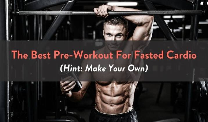The Best Pre-Workout For Fasted Cardio.jpg
