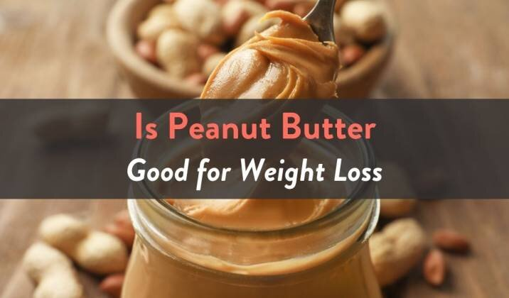 Is Peanut Butter Good for Weight Loss.jpg