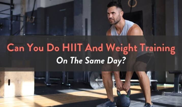 Can You Do HIIT And Weight Training On The Same Day 2.jpg