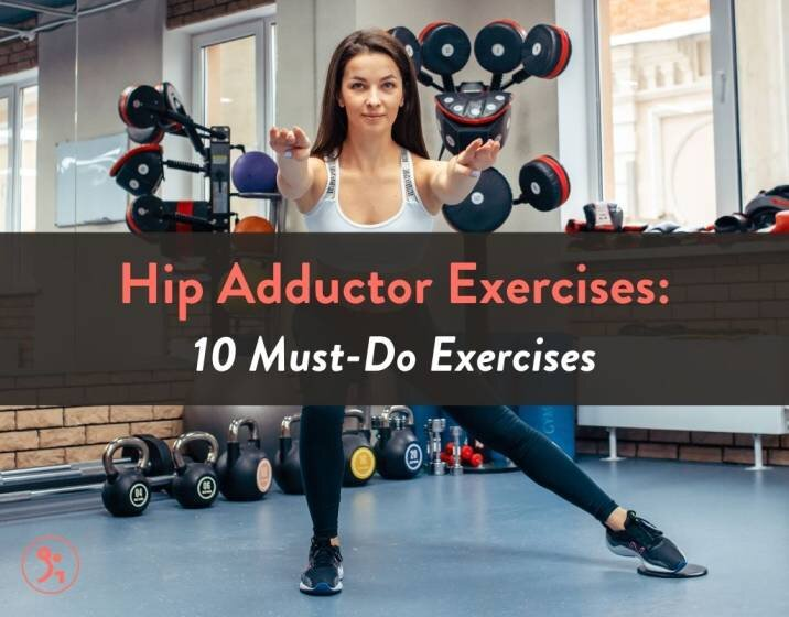 Hip Adductor Exercises: 10 Must-Do Exercises
