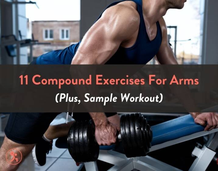 11 Compound Exercises For Arms (Plus, Sample Workout)