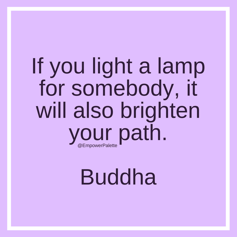 """""""If you light a lamp for somebody, it will also brighten your path."""" – Buddha(1).png"""