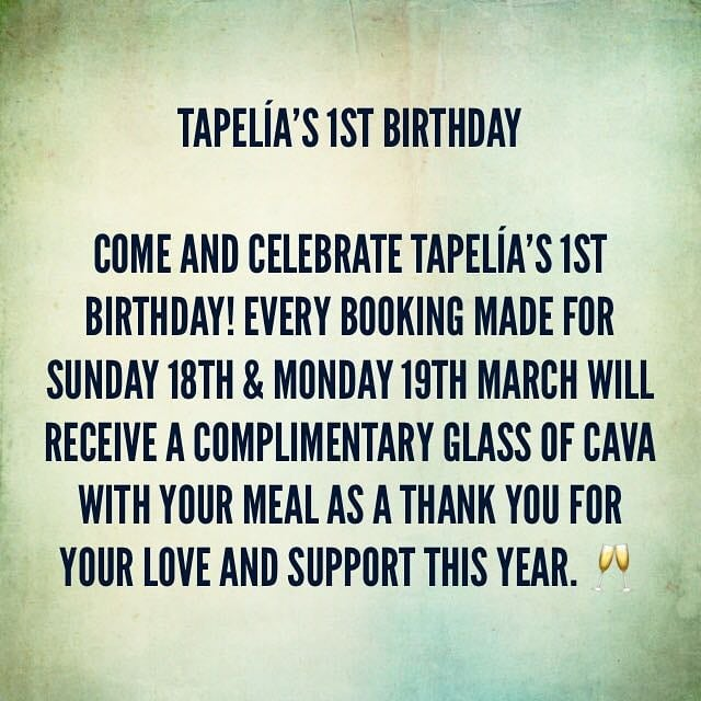 Join us this weekend for our 1st Birthday! *Free glass of Cava for all who book for 18th & 19th!  0203 441 1718 & info@tapelia.co.uk - book now!