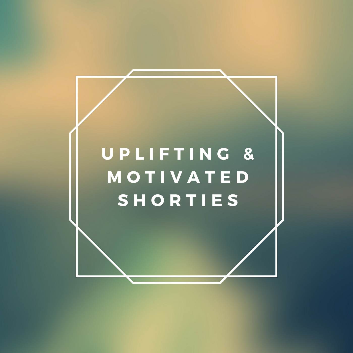 Uplifting & Motivated Shorties.jpg